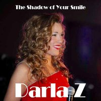 The Shadow of Your Smile — Darla Z