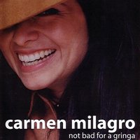 Not Bad for a Gringa — Carmen Milagro