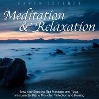 Meditation and Relaxation: New Age Soothing Spa Massage and Yoga Instrumental Piano Music for Reflection and Healing — Earth Essence