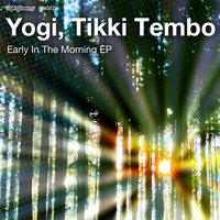 Early in the Morning EP — Yogi, Tikki Tembo