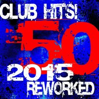 50 Club Hits! 2015 Reworked — Ultimate Dance Hits