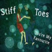 You`re  My Favorite — Stiff Toes