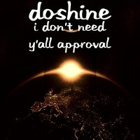I Don't Need Y'all Approval — Doshine