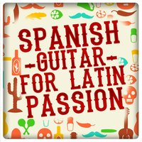 Spanish Guitar for Latin Passion — Latin Passion, Salsa Passion, Acoustic Spanish Guitar, Salsa Passion|Acoustic Spanish Guitar|Latin Passion