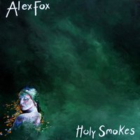 Holy Smokes — Alex Fox