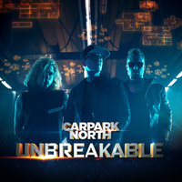 Unbreakable — Carpark North