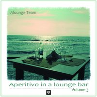 Aperitivo in a Lounge Bar, Vol. 3 — Alounge Team