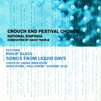 Glass: Songs from Liquid Days — David Byrne, Suzanne Vega, Paul Simon, Philip Glass, Laurie Anderson, Crouch End Festival Chorus
