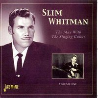 The Man With the Singing Guitar, Vol. 1 — Slim Whitman