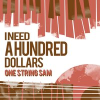 I Need a Hundred Dollars — One String Sam