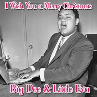 I Wish You a Merry Christmas — Big Dee Irwin, Little Eva