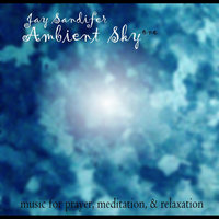 Ambient Sky One: Music for Prayer, Meditation, & Relaxation - Single — Jay Sandifer