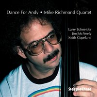 Dance for Andy — Jim McNeely, Larry Schneider, Mike Richmond, Keith Copeland