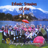 Ethnic Strains of the Singing Slovenes — The Singing Slovenes