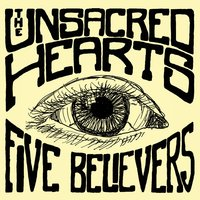 Five Believers — The Unsacred Hearts