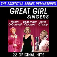The Great Girl Singers - 22 Original Hits - The Essential Series — Rosemary Clooney, Helen O'Connell, June Christy, Rosemary Clooney - June Christy - Helen O'Connell