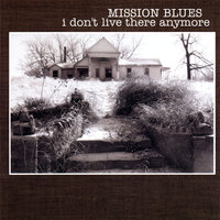 i don't live there anymore — Mission Blues