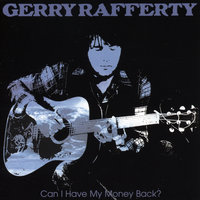 Can I Have My Money Back? — Gerry Rafferty