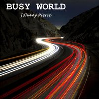 Busy World — Johnny Pierre
