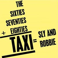 The Sixties+Seventies+Eighties=TAXI=Sly & Robbie — Sly & Robbie