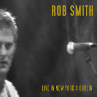Live in New York & Dublin — Rob Smith