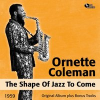 The Shape of Jazz to Come — Ornette Coleman