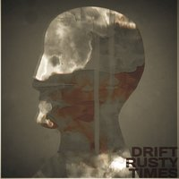 Rusty Times — Drift