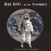 Whose Planet Is It Anyway? — Kidd Rasta & The Peacemakers