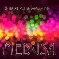 Medusa — Detroit Pulse Machine