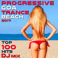 Progressive Goa Trance Beach 2017 Top 100 Hits DJ Mix — сборник