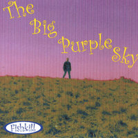 The Big Purple Sky — Fishkill