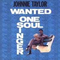 Wanted: One Soul Singer — Johnnie Taylor