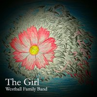 The Girl — Westball Family Band