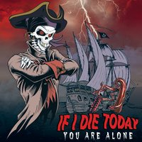 You Are Alone — If I Die Today