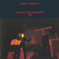 Living Ornaments '80 — Gary Numan