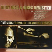 Moving Forward - Reaching Back — Kurt Weil & Vibes Revisited