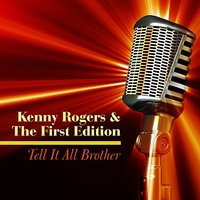 Tell It All Brother — Kenny Rogers & The First Edition