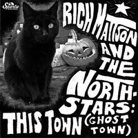 This Town (Ghost Town) — Rich Mattson and the Northstars