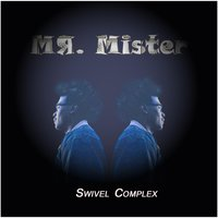 Mr. Mister — Swivel Complex