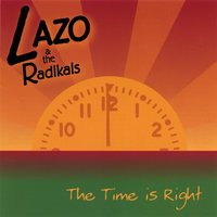 The Time Is Right — Lazo And The Radikals