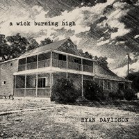 A Wick Burning High — Ryan Davidson