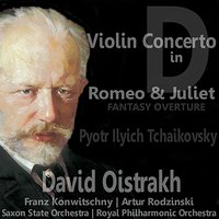 Tchaikovsky: Violin Concerto in D for Violin and Orchestra & Romeo and Juliet Fantasy Overture — Давид Ойстрах, Franz Konwitschny, Saxon State Orchestra, Пётр Ильич Чайковский