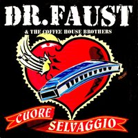Cuore selvaggio — DR. Faust, Dr. Faust, The Coffee House Brothers, The Coffee House Brothers