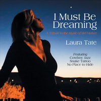 I Must Be Dreaming — Laura Tate