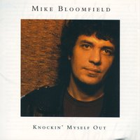 Knockin' Myself Out — Michael B. Bloomfield