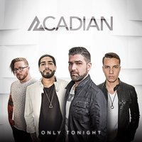 Only Tonight — Acadian
