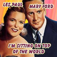 I'm Sitting On Top Of The World — Les Paul / Mary Ford