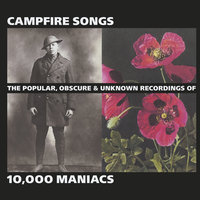 Campfire Songs: The Popular, Obscure and Unknown Recordings of 10,000 Maniacs — 10,000 Maniacs