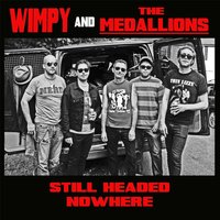 Still Headed Nowhere — Wimpy & the Medallions