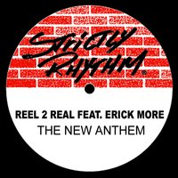 The New Anthem — Reel 2 Real, Erick More